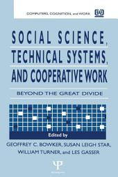 Social Science, Technical Systems, and Cooperative Work: Beyond the Great Divide