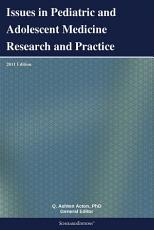 Issues in Pediatric and Adolescent Medicine Research and Practice  2011 Edition PDF