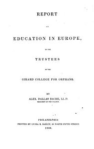 Report on Education in Europe  to the trustees of the Girard College for Orphans  By Alex  Dallas Bache PDF