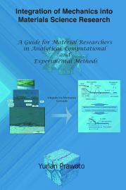 Integration Of Mechanics Into Materials Science Research  A Guide For Material Researchers In Analytical  Computational And Experimental Methods