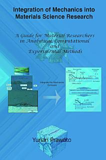 Integration of Mechanics into Materials Science Research  A Guide for Material Researchers in Analytical  Computational and Experimental Methods Book