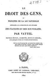 Le droit des gens, ou Principes de la loi naturelle: appliqués a la conduite et aux affaires des nations et des souverains, Volume1
