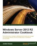 Windows Server 2012 R2 Administrator Cookbook