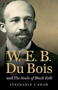 W  E  B  Du Bois and The Souls of Black Folk PDF