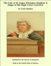The Life of Sir James Fitzjames Stephen, Bart., K.C.S.I.: A Judge of the High Court of Justice