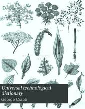 Universal Technological Dictionary: Or, Familiar Explanations of the Terms Used in All Arts and Sciences, Volume 1