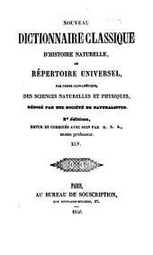 Nouveau dictionnaire classique d'histoire naturelle; ou, Répertoire universel des sciences naturelles et physiques: Volume45