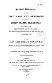 Farewell discourses: the last six sermons delivered at Percy chapel, St. Pancras