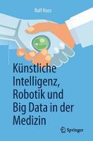 K  nstliche Intelligenz  Robotik und Big Data in der Medizin PDF