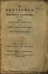 A' Deutschok. Mósestől Tacitusig. I. Értekezés. A' Deutschokról, mint Németekről. (Kivonat á Tud. Gyüjteményből.).
