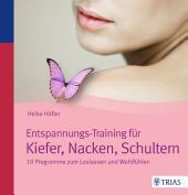 Entspannungs-Training für Kiefer, Nacken, Schultern: 10 Programme zum Loslassen und Wohlfühlen, Ausgabe 2