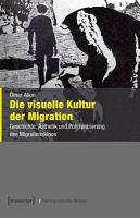 Die visuelle Kultur der Migration PDF