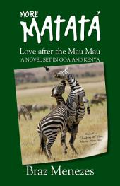 More Matata: Love After the Mau Mau : a Novel Set in Kenya and Goa