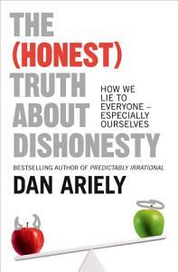 The  Honest  Truth About Dishonesty  How We Lie to Everyone     Especially Ourselves Book