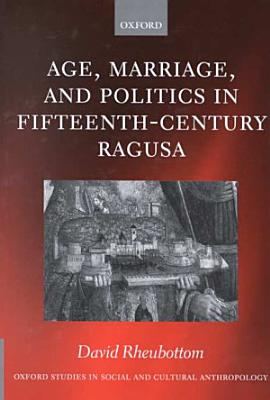Age  Marriage  and Politics in Fifteenth century Ragusa PDF