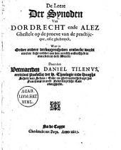 De leere der synoden van Dordrecht ende Alez ghestelt op de proeve van de practijcque, ofte ghebruyck [...]/ By Daniel Tilenus: Tr. from the French into Dutch