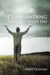 Commanding Blessings Every Day: Manifesting God's Word through Principles and Prayer