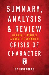 Summary, Analysis, & Review of Gary J. Bryne's and Grant M. Schmidt's Crisis of Character by Instaread