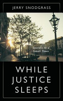 While Justice Sleeps: Secrets in a Small Town