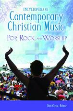 Encyclopedia of Contemporary Christian Music  Pop  Rock  and Worship PDF