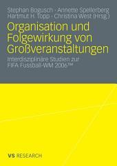 Organisation und Folgewirkung von Großveranstaltungen: Interdisziplinäre Studien zur FIFA Fussball-WM 2006