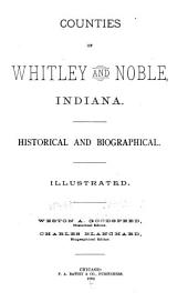 Counties of Whitley and Noble, Indiana: Historical and Biographical