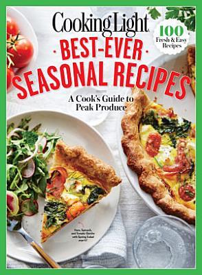 COOKING LIGHT Best Ever Seasonal Recipes