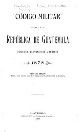 Código militar de la República de Guatemala decretado el 1o de agosto de 1878