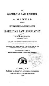The Commercial Law Register: A Manual of the International Merchants' Protective Law Association