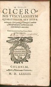 M. Tvllii Ciceronis Tvscvlanarvm Qvaestionvm, Sev Dispvtationum libri quinq[ue].: Cum Annotationibus Franc. Fabricij Marcodurani
