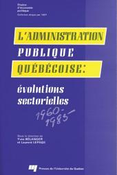 L' Administration Publique Québécoise: Évolutions Sectorielles, 1960-1985