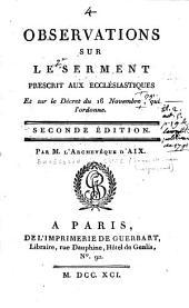 Observations sur le serment prescrit aux ecclésiastiques et sur le Décret du 16 novembre, qui l'ordonne