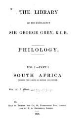 The Library of His Excellency Sir George Grey: pt. 1. South Africa (within the limits of British influence) by W.H.I. Bleek. pt. 2. Africa (north of the tropic of Capricorn) by W.H.I. Bleek. pt. 3. Madagascar, by J. Cameron and W.H.I. Bleek