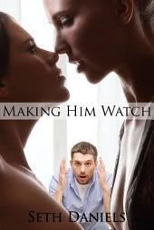 Making Him Watch: An Erotic Fantasy