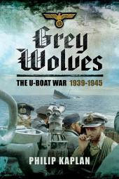 Grey Wolves: The U-Boat War 1939 1945
