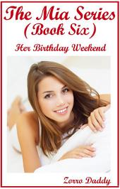 The Mia Series: Book Six: Her Birthday Weekend
