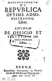 De republica optime administranda liber. Ejusdem de officio et virtutibus imperatoriis liber