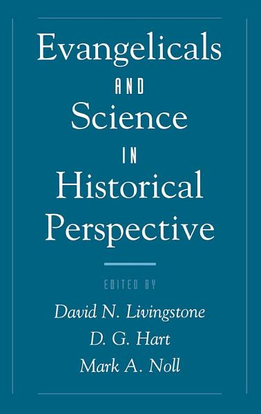 Evangelicals and Science in Historical Perspective PDF