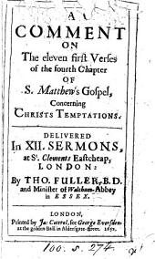 A comment on the eleven first verses of the fourth chapter of s. Matthew's gospel, concerning Christs temptations, delivered in xii. sermons. [Foll. by] The just man's funeral