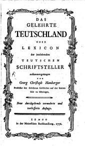 Das Gelehrte Teutschland Oder Lexicon der jeztlebenden Teutschen Schriftsteller: 1