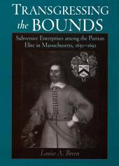 Transgressing the Bounds: Subversive Enterprises among the Puritan Elite in Massachusetts, 1630-1692