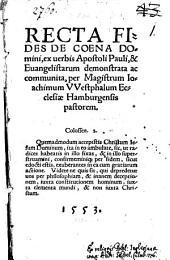 Recta Fides De Coena Domini: ex uerbis Apostoli Pauli, & Euangelistarum demonstrata ac communita