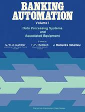 Banking Automation: Data Processing Systems and Associated Equipment, Volume 1