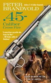 .45-Caliber Cross Fire