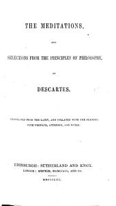 The Meditations, and Selections from the Principles of Philosophy, of Descartes. Translated from the Latin, and Collated with the French; with Preface, Appendix, and Notes [by John Veitch].