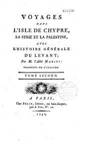 Voyages dans l'isle de Chypre, la Syrie et la Palestine, avec l'histoire générale du Levant