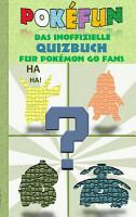 POKEFUN   Das inoffizielle Quizbuch f  r Pokemon GO Fans PDF