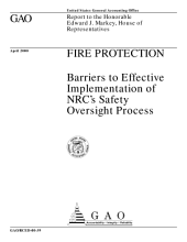Fire protection barriers to effective implementation of NRC's safety oversight process : report to the Honorable Edward J. Markey, House of Representatives