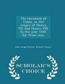 The Chronicle of Calais  in the Reigns of Henry VII  and Henry VIII  to the Year 1540  Ed  from Mss    Scholar s Choice Edition PDF