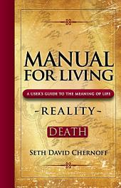 Manual for Living: A User's Guide to the Meaning of Life: Reality - Death